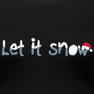 Let it snow T-Shirts - Women's Premium T-Shirt