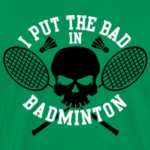 I put the bad in badminton T-shirts - Herre premium T-shirt