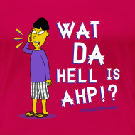 Design ~ Wat Da Hell is AHP!? Shirt
