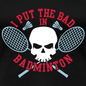 I put the bad in Badminton Koszulki - Koszulka damska Premium