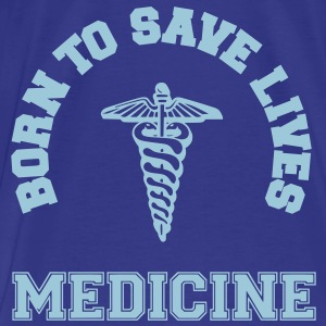 Born To Save Lives - T-shirt Premium Homme