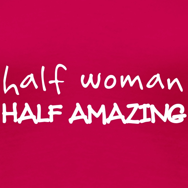 Half Woman Half Amazing