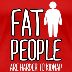 fat people are harder to kidnap T-Shirts - Women's Premium T-Shirt