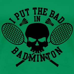 I put the bad in Badminton T-shirts - Vrouwen Premium T-shirt