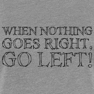 When Nothing Goes Right...Black T-Shirts - Women's Premium T-Shirt