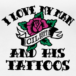 I Love My Man And His Tattoos T-Shirts - Frauen Premium T-Shirt