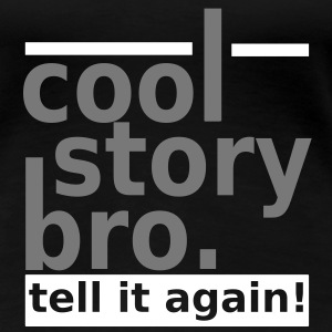 Cool Story Bro. Tell it again! T-Shirts - Frauen Premium T-Shirt