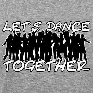 LET'S DANCE TOGETHER - Männer Premium T-Shirt