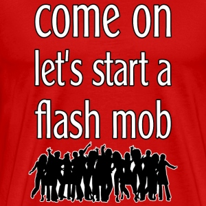 Start A Flash Mob - Männer Premium T-Shirt
