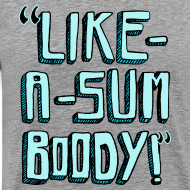 Design ~ Like-A-Sumboody Shirt