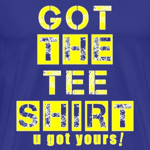 got the tee shirt yellow white T-Shirts - Men's Premium T-Shirt