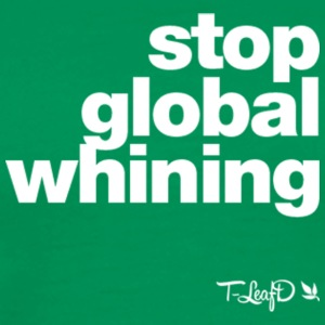 stop global whining - Men's Premium T-Shirt