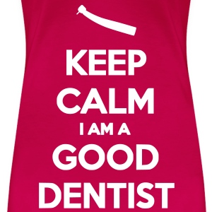 Keep Calm I Am A Good Dentist - T-shirt Premium Femme