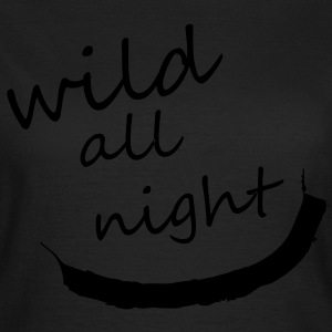 wild all night T-Shirts - Frauen T-Shirt