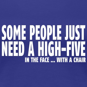 some people need a high five in the face II T-shirts - Premium-T-shirt dam