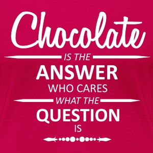 Chocolate is the answer  T-Shirts - Frauen Premium T-Shirt