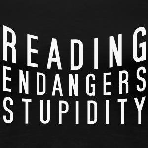 reading endangers stupidity - Frauen Premium T-Shirt