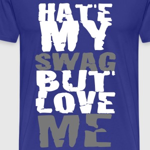 Hate my Swag but love me T-Shirts - Männer Premium T-Shirt