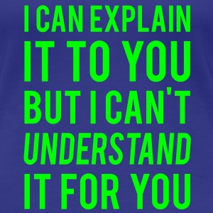 I Can Explain It For You - Women's Premium T-Shirt
