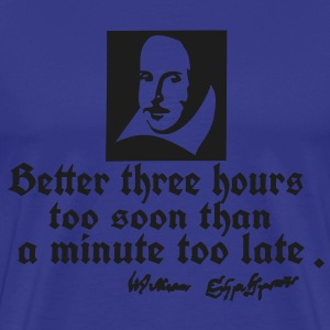 too soon too late Shakespeare quotes T-Shirts - Men's Premium T-Shirt