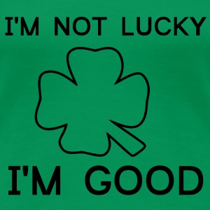 Im not Lucky Im Good T-skjorter - Premium T-skjorte for kvinner