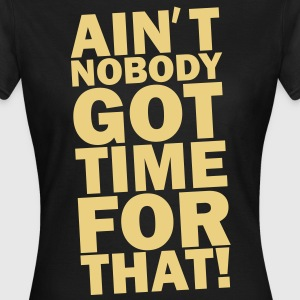 TIME FOR THAT! T-shirts - Dame-T-shirt