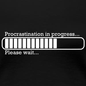 Procrastination in progress... - T-shirt Premium Femme