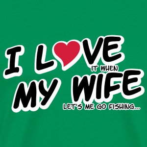 I LOVE it when MY WIFE lets me go fishing T-shirts - Herre premium T-shirt