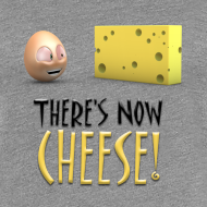Design ~ There's Now CHEESE! - Womens Shirt