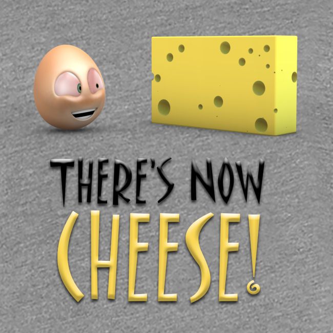 There's Now CHEESE! - Womens Shirt