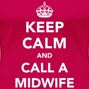 Keep Calm and Call A Midwife T-Shirts - Women's Premium T-Shirt