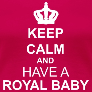 Keep calm and have a Royal Baby T-Shirt - Women's Premium T-Shirt