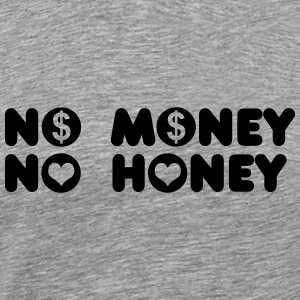 no money no honey T-Shirts - Men's Premium T-Shirt