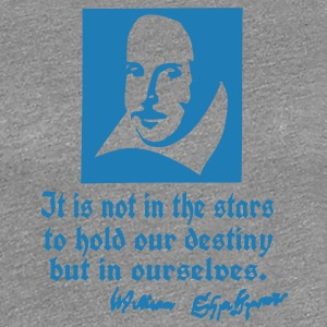destiny in ourselves Shakespeare quotes T-Shirts - Women's Premium T-Shirt