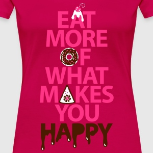 Dark pink Eat more of what makes you happy T-Shirts - Women's Premium T-Shirt