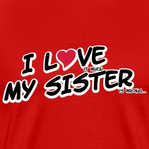 I LOVE it when MY SISTER is wrong T-shirts - Herre premium T-shirt
