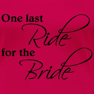One last ride for the Bride T-Shirts - Women's Premium T-Shirt