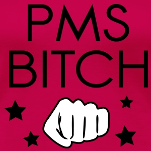 PMS BITCH Fist T-shirts - Vrouwen Premium T-shirt