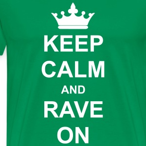 Keep Calm And Rave On T-Shirts - Männer Premium T-Shirt