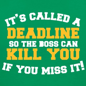Funny It's called a DEADLINE so the boss can kill  T-Shirts - Men's Premium T-Shirt