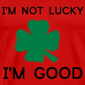 Im not Lucky Im Good Tee shirts - T-shirt Premium Homme