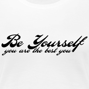 be yourself T-Shirts - Frauen Premium T-Shirt