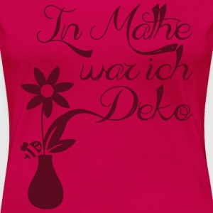 In Mathe war ich Deko T-Shirts - Frauen Premium T-Shirt