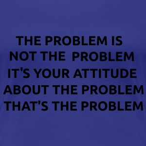 The Problem is not The Problem T-skjorter - Premium T-skjorte for kvinner