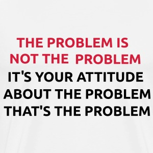The Problem is not the Problem Camisetas - Camiseta premium hombre