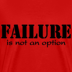 Failure is not option T-Shirts - Männer Premium T-Shirt