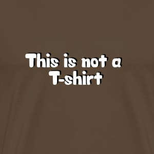 This is not a T-shirt T-shirts - Mannen Premium T-shirt
