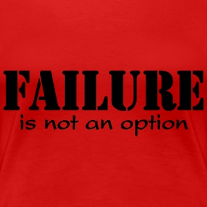 Failure is not option T-Shirts - Frauen Premium T-Shirt