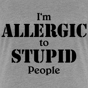 I'm allergic to stupid people T-Shirts - Women's Premium T-Shirt