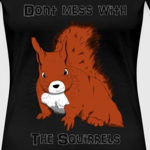 Don't Mess With The Squirrels Tee shirts - T-shirt Premium Femme